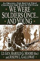We were soldiers once -and young : Ia Drang, the battle that changed the war in VietnamWe were soliders once ... and young : Ia Drang: the battle that changed the war in Vietnam