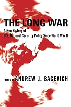 The long war : a new history of U.S. national security policy since World War II