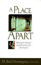 A place apart : monastic prayer and practice for everyone