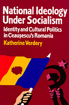 National ideology under socialism : identity and cultural politics in Ceauşescu's Romania