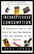 Inconspicuous consumption : an obsessive look at the stuff we take for granted, from the everyday to the obscure