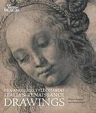 Fra Angelico to Leonardo : Italian Renaissance drawings; [... to accompany the exhibition at the British Museum, London from 22 April to 25 July 2010, and the Galleria degli Uffizi, Florence from 1 February to 30 April 2011]
