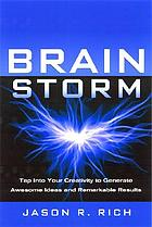 Brain storm : tap into your creativity to generate awesome ideas and remarkable results