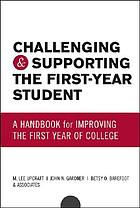 Challenging and supporting the first-year student : a handbook for improving the first year of collegeThe first year student : understanding, teaching and supporting