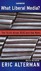 What liberal media? [the truth about bias and the news
