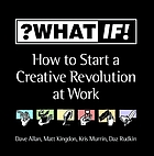 ?What if! : how to start a creative revolution at work