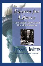 Empire for liberty : a sovereign America and her moral mission