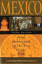 Mexico : from Montezuma to the rise of the PAN