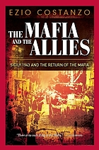 The mafia and the Allies : Sicily 1943 and the return of the Mafia