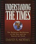 Understanding the times : the religious worldviews of our day and the search for truth