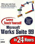 Sams teach yourself Microsoft Works Suite 99 in 24 hours