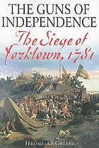 The guns of independence : the siege of Yorktown, 1781