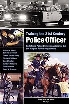 Training the 21st century police officer : redefining police professionalism for the Los Angeles Police Department
