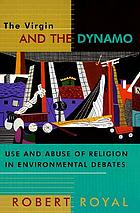 The Virgin and the dynamo : use and abuse of religion in environmental debates