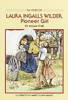 The story of Laura Ingalls Wilder : pioneer girl