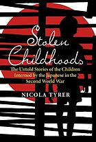 Stolen childhoods : the untold story of the children interned by the Japanese in the Second World War