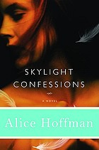 Skylight confessions : a novel