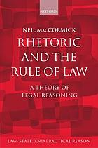 Rhetoric and the rule of law : a theory of legal reasoning
