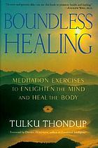 Boundless healing : meditation exercises to enlighten the mind and heal the body