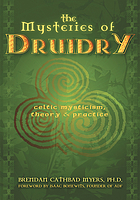 The mysteries of Druidry : Celtic mysticism, theory, and practice
