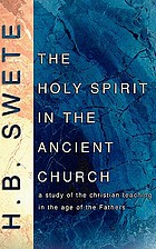 The Holy Spirit in the ancient church; a study of Christian teaching in the age of the fathers