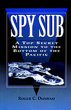 Spy sub : a top secret mission to the bottom of the Pacific