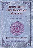 John Dee's five books of mystery : original sourcebook of Enochian magic : from the collected works known as Mysteriorum libri quinque