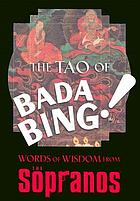 The tao of bada bing! : words of wisdom from the Sopranos