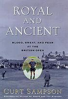Royal and ancient : blood, sweat, and fear at the British Open