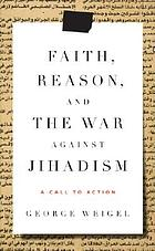 Faith, reason, and the war against jihadism : a call to action