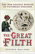 The great filth : the war against disease in Victorian England
