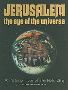 Jerusalem, the eye of the universe : a pictorial tour of the Holy City