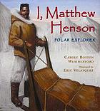 I, Matthew Henson : polar explorer