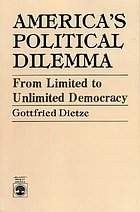 America's political dilemma; from limited to unlimited democracy
