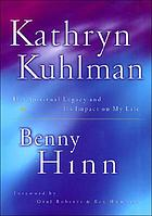 Kathryn Kuhlman : her spiritual legacy and its impact on my life