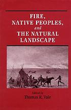 Fire, native peoples, and the natural landscapeFire, native peoples, and the natural landscape