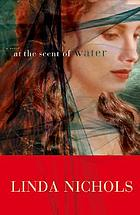At the scent of water : a novel