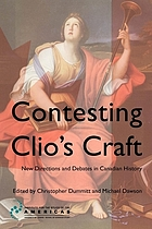 Contesting Clio's craft : new directions and debates in Canadian history