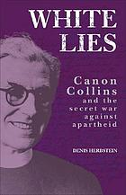 White lies : Canon Collins and the secret war against apartheid