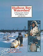 Hudson Bay Watershed a photographic memoir of the Ojibway, Cree, and Oji-Cree
