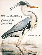 William MacGillivray : creatures of air, land and sea