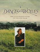 Dances with wolves : the illustrated story of the epic film