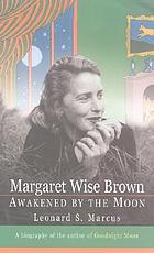 Margaret Wise Brown : awakened by the moon
