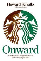 Onward : how Starbucks fought for its life without losing its soulOnward : how fighting for what we believe reignited Starbucks