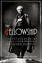 The Fellowship : the untold story of Frank Lloyd Wright & the Taliesin Fellowship