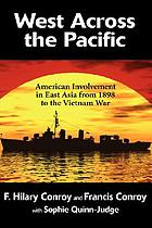 West across the Pacific : the American involvement in East Asia from 1898 to the Vietnam War
