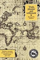 Trade, plunder, and settlement : maritime enterprise and the genesis of the British Empire, 1480-1630