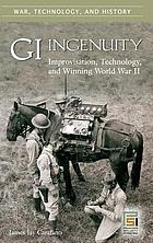 GI ingenuity : improvisation, technology, and winning World War II