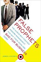 False prophets : the gurus who created modern management and why their ideas are bad for business today