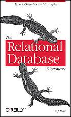 The relational database dictionary : a comprehensive glossary of relational terms and concepts, with illustrative examples